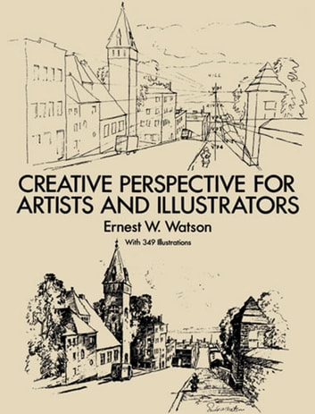 Creative Perspective for Artists and Illustrators ebook by Ernest W. Watson