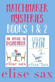 Matchmaker Mysteries Books 1 & 2 - An Affair to Dismember & Citizen Pain ebook by Elise Sax