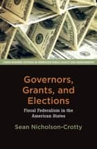Governors, Grants, and Elections ebook by Sean Nicholson-Crotty