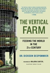 The Vertical Farm - Feeding the World in the 21st Century ebook by Dickson Despommier