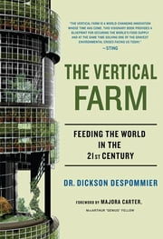 The Vertical Farm - Feeding the World in the 21st Century ebook by Dickson Despommier,Majora Carter