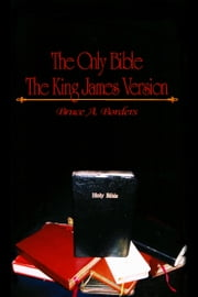 The Only Bible The King James Version ebook by Bruce A. Borders