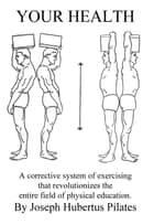 Your Health ebook by Joseph Pilates,Judd Robbins