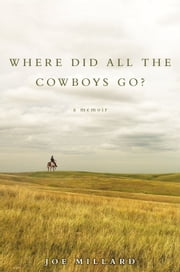 Where Did All the Cowboys Go? ebook by Joe Millard