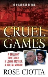 Cruel Games - A Brilliant Professor, A Loving Mother, A Brutal Murder ebook by Rose Ciotta