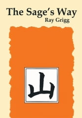 The Sage's Way - Teachings and Commentaries ebook by Ray Grigg