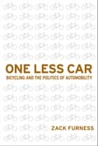One Less Car ebook by Zack Furness