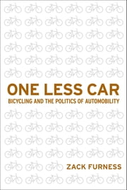 One Less Car - Bicycling and the Politics of Automobility ebook by Zack Furness