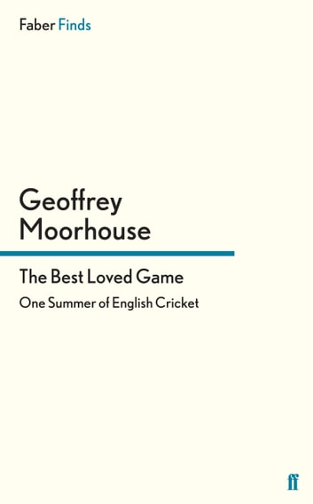 The Best Loved Game - One Summer of English Cricket ebook by Geoffrey Moorhouse