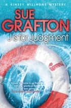 J is for Judgment: A Kinsey Millhone Novel 10 ebook by Sue Grafton