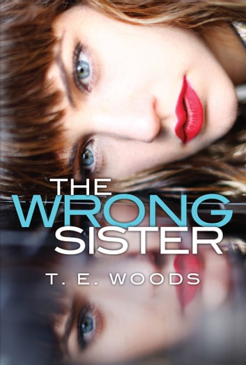 The Wrong Sister ebook by T. E. Woods