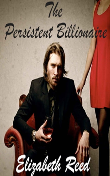 The Persistent Billionaire eBook by Elizabeth Reed