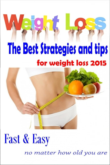 The Best Strategy And Tips For Weight Loss 2015 Ebook By The