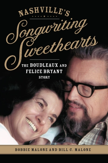 Nashville's Songwriting Sweethearts - The Boudleaux and Felice Bryant Story ebook by Bobbie Malone,Bill C. Malone
