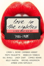 Love in the 80s: A New Adult Anthology ebook by WaWa Productions, Casey L. Bond, Cambria Hebert,...