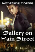 The Gallery On Main Street ebook by Christiane France