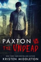 Paxton VS the Undead ebook by Kristen Middleton, Cassie Alexandra