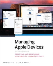 Managing Apple Devices - Deploying and Maintaining iOS and OS X ebook by Arek Dreyer,Kevin M. White