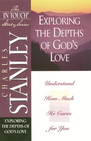 The In Touch Study Series - Exploring The Depths of God's Love ebook by Charles Stanley