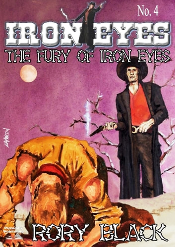 Iron Eyes 4: The Fury of Iron Eyes ebook by Rory Black