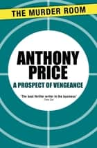 A Prospect of Vengeance ebook by Anthony Price