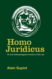 Homo Juridicus - On the Anthropological Function of the Law ebook by Alain Supiot