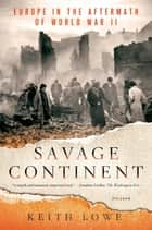 Savage Continent - Europe in the Aftermath of World War II ebook by Keith Lowe
