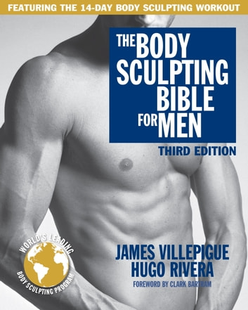 The Body Sculpting Bible for Men, Third Edition - The Way to Physical Perfection ebook by James Villepigue,Hugo Rivera