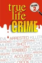 True Life Crime: Volume 2 - From the pages of the top UK weekly Real People magazine ebook by Real People Magazine