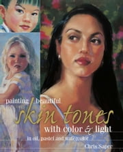 Painting Beautiful Skin Tones with Color & Light ebook by Chris Saper
