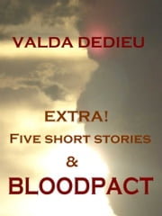 The 'BLOODPACT' Extra! Edition - BLOODPACT & Five Short Stories ebook by Valda DeDieu