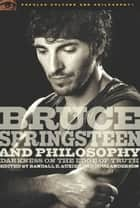 Bruce Springsteen and Philosophy ebook by Douglas R. Anderson,Randall E. Auxier