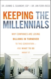 Keeping The Millennials - Why Companies Are Losing Billions in Turnover to This Generation- and What to Do About It ebook by Joanne Sujansky,Jan Ferri-Reed