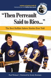 """Then Perreault Said to Rico. . ."": The Best Buffalo Sabres Stories Ever Told ebook by Wieland, Paul"
