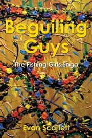 Beguiling Guys - The Fishing Girls Saga ebook by Evan Scarlett