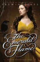Warrior Princess #3: The Emerald Flame ebook by Frewin Jones