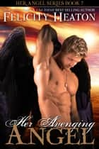 Her Avenging Angel (Her Angel Romance Series #7) ebook by Felicity Heaton