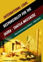 International Legal Responsibility for the Sabra- Shatila Massacre ebook by Franklin P. Lamb