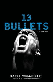 13 Bullets ebook by David Wellington