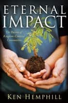 Eternal Impact - The Passion of Kingdom-Centered Communities ebook by