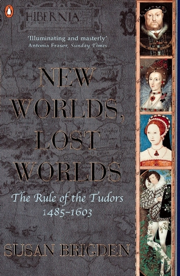 The Penguin History of Britain - New Worlds, Lost Worlds:The Rule of the Tudors 1485-1630 ebook by Susan Brigden
