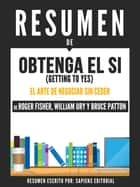 Obtenga El Si (Getting To Yes): El Arte De Negociar Sin Ceder - Resumen Del Libro De Roger Fisher, William Ury y Bruce Patton ebook by Sapiens Editorial