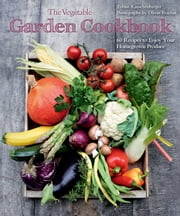 The Vegetable Garden Cookbook - 60 Recipes to Enjoy Your Homegrown Produce ebook by Tobias Rauschenberger,Oliver Brachat