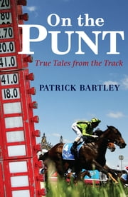On The Punt - True Tales From The Track ebook by Patrick Bartley