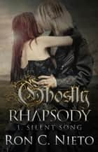 Silent Song - Ghostly Rhapsody, #1 ebook by Ron C. Nieto