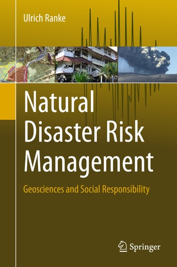 Natural Disaster Risk Management - Geosciences and Social Responsibility ebook by Ulrich Ranke
