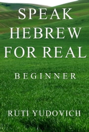 Speak Hebrew For Real Beginner ebook by Ruti Yudovich