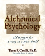Alchemical Psychology - Old Recipes for Living in a New World ebook by Thom F. Cavalli