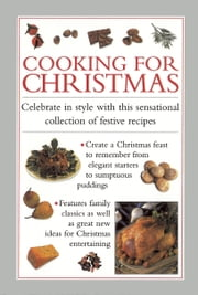 Cooking For Christmas - Celebrate in Style With This Sensational Collection of Festive Recipes ebook by Valerie Ferguson