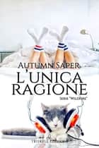 L'unica ragione ebook by Autumn Saper